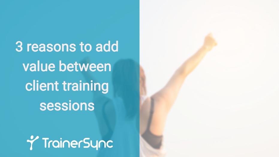 3 reasons to add value between client training sessions
