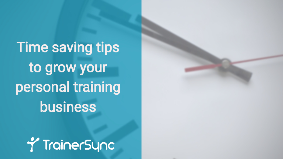 Time saving tips to grow your personal training business and increase revenue