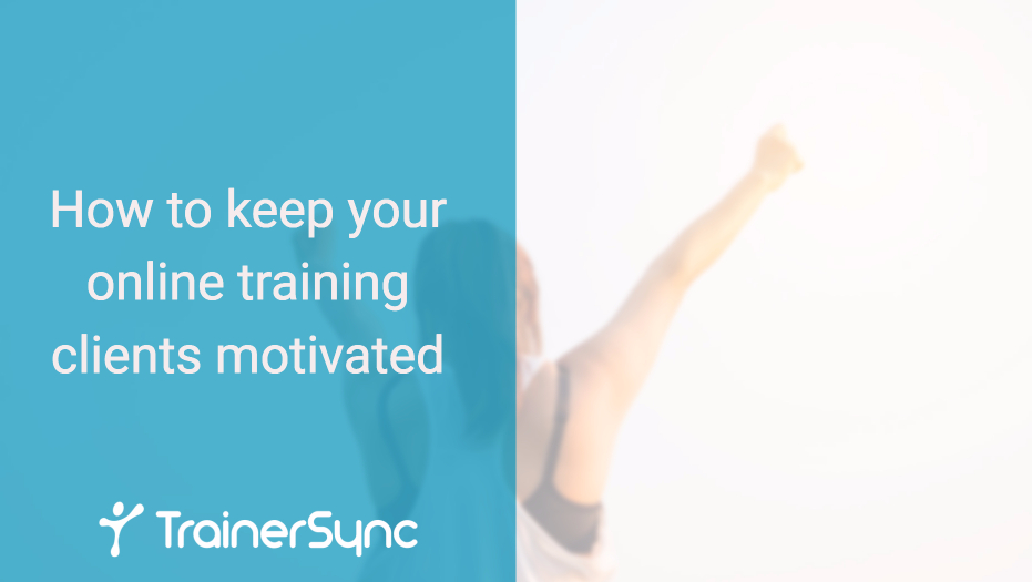How to keep your online personal training clients motivated